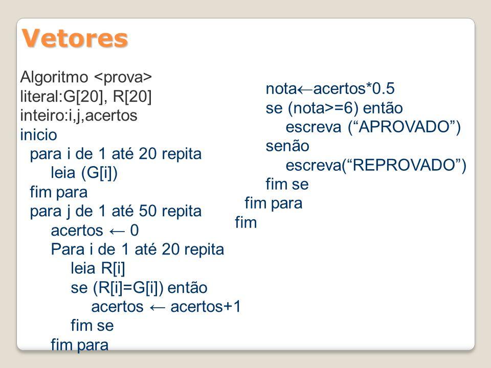 Vetores literal:G[20], R[20] se (nota>=6) então inteiro:i,j,acertos